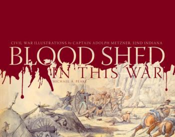 Blood Shed in This War by Michael A. Peake: Illustrations by Captain Adolph Metzner